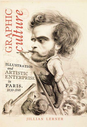 Graphic Culture: Illustration and Artistic Enterprise in Paris, 1830–1848