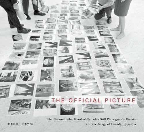 The Official Picture: The National Film Board of Canada's Still Photography Division and the Image of Canada, 1941–1971
