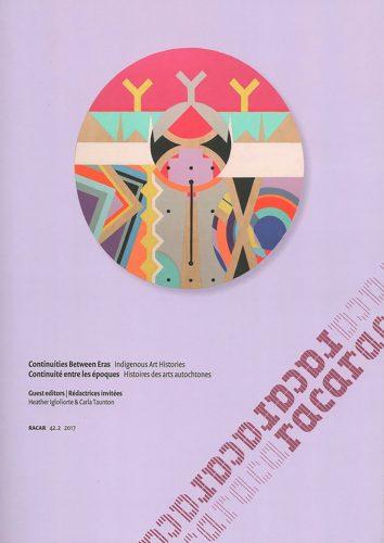 RACAR Vol. 42, no. 2 (2017) Continuities Between Eras: Indigenous Art Histories / Continuité entre les époques. Histoires des arts autochtones