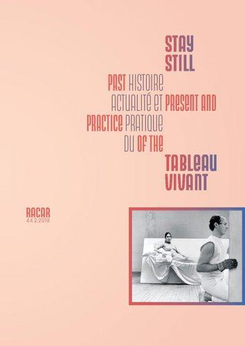 RACAR Vol. 44, no. 2 (2019): Stay Still : Past, Present, and Practice of the Tableau Vivant | Stay Still : histoire, actualité et pratique du tableau vivant