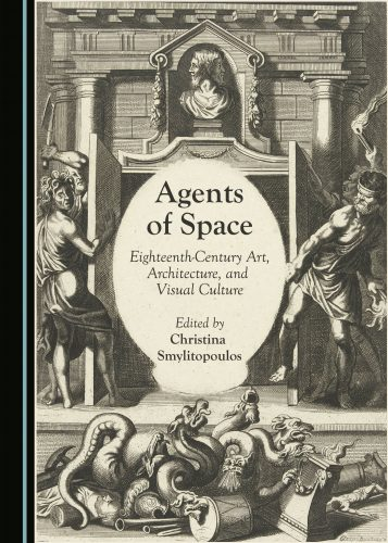 Agents of Space: Eighteenth-Century Art, Architecture, and Visual Culture
